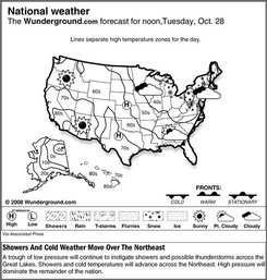 The Weather Underground forecast for Tuesday Oct. 28, 2008 says a trough of low pressure will continue to instigate showers and possible thunderstorms across the Great Lakes. Showers and cold temperatures will advance across the Northeast. High pressure will dominate the remainder of the nation.  (AP Photo/Weather Underground)
