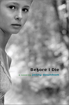Jenny Downham's Before I Die takes on teenage mortality with a hard look at teenage morality.