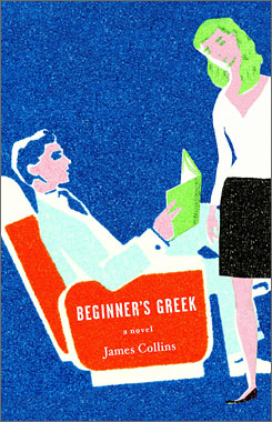 In James Collins' debut novel Beginner's Greek, a Wall Street investment banker meets his true love on a flight from New York to Los Angeles.