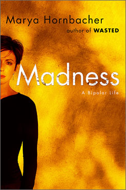 Marya Hornbacher lets readers inside her battle with bipolar disorder with Madness.