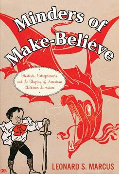 Minders of Make-Believe by Leonard S. Marcus traces the debate about the question: What should kids read?