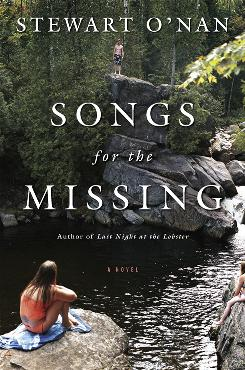 Songs for the Missing, Stewart O'Nan's 12th novel, follows two years in the lives of the family and friends of a teenage girl who disappears.