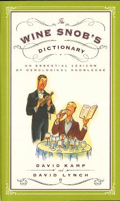 The Wine Snob's Dictionary: An Essential Lexicon of Oenological Knowledge by David Kamp and David Lynch contains many nuggets of knowledge.