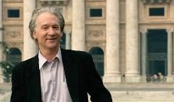 Bill Maher isn't on a traditional pilgrimage when he travels to Vatican City and elsewhere in his documentary Religulous.