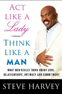 "Steve Harvey, whose new self-help book has 1.2 million copies in print, says his advice applies to everyone, regardless of race, religion or economic status: ""The think about men is we're universally the same."""