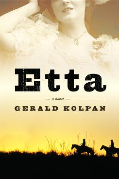 Gerald Kolpan has written a novel about the mysterious Etta Place, the Sundance Kid's refined and beautiful girlfriend.