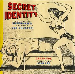 Who knew?: Clark Kent had more than one secret identity according to Secret Identity: The Fetish Art of Superman's Co-Creator Joe Shuster.