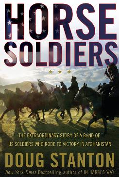 Doug Stanton's Horse Soldiers tells the story of American Special Forces soldiers who combined an ancient mode of transportation with modern tools of warfare to help defeat the Taliban in Afghanistan.