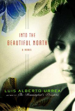 Luis Alberto Urrea excels at setting the scene but the characters of Into the Beautiful North could stand to be more complex.