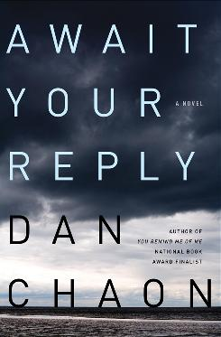 Await Your Reply is the latest novel by Oberlin College professor Dan Chaon.