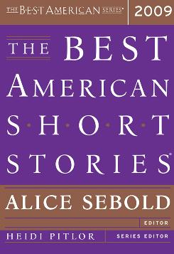 The 2009 edition of The Best American Short Stories is edited by Alice Sebold.