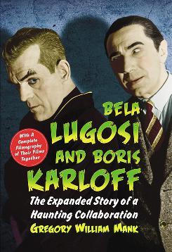 Bela Lugosi and Boris Karloff: The Expanded Story of a Haunting Collaboration by Gregory William Mank follows the trajectory of the two famously scary actors.