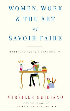 Women, Work & The Art of Savoir Faire by Mireille Guiliano offers practical advice for working women.