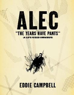 "Eddie Campbell's ""Alec: 'They Years Have Pants'"" will be available this month from Top Shelf Productions."