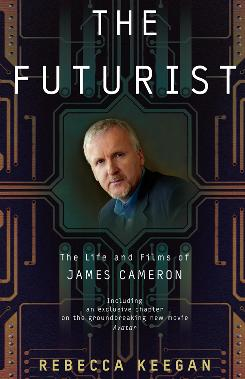 Rebecca Keegan's The Futurist examines the life and work of director James Cameron, whose Avatar opens Friday.