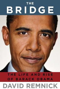 New Yorker editor David Remnick's The Bridge, about President Obama, paints a portrait of a transformational figure.