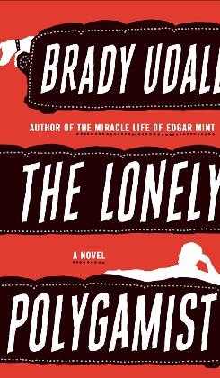 Brady Udall's The Lonely Polygamist is a promising but disjointed and not very funny look at a man's attempt to keep a big family happy.