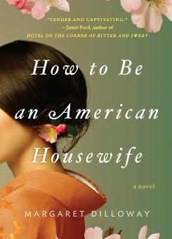 Margaret Dilloway's How to Be an American Housewife tells the story of a Japanese war bride who moves to the USA.
