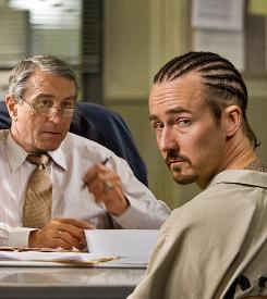 You talkin' to me? Robert De Niro plays a corrections officer, and Edward Norton is an imprisoned arsonist.