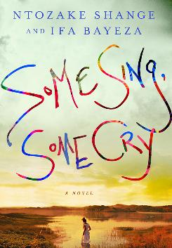 Some Sing, Some Cry is a collaborative effort by sisters Ntozake Shange and Ifa Bayeza.