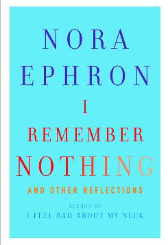 Nora Ephron shares funny stories from her life in I Remember Nothing.