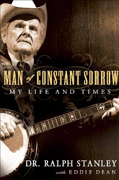 Dr. Ralph Stanley's 2009 autobiography, Man of Constant Sorrow : My Life and Times  is now out in paperback.