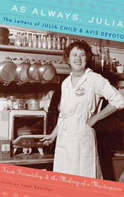 Julia Child's As Always, Julia collects letters Child and Avis DeVoto shared though the years.