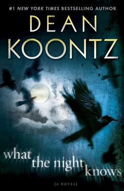 Dean Koontz's latest novel, What the Night Knows, is satisfyingly spooky and unrelentingly foreboding, says USA TODAY book critic Carol Memmott.