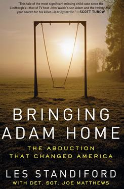Bringing Adam Home: The Abduction That Changed America (Ecco, $24) recounts the harrowing true-life story of how a determined detective solved the murder of Adam Walsh, the son of America's Most Wanted founder John Walsh.