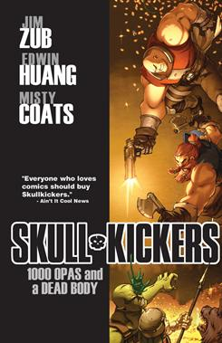 Skullkickers: 1000 Opas and a Dead Body collects the first six issues of the Image Comics title, written by Jim Zubkavich and drawn by Edwin Huang.