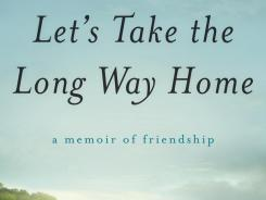 'Let's Take the Long Way Home' is the latest book by Gail Caldwell.