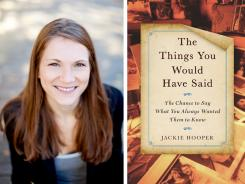 Jackie Hooper's 'The Things You Would Have Said' is a collection of letters to people (or pets) who are not longer part of the writers' lives.