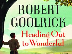 'Heading Out to Wonderful' by Robert Goolrick