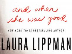 Book jacket of 'And When She Was Good' by Laura Lippman [Via MerlinFTP Drop]