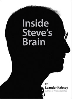 'Inside Steve's Brain', by Leander Kahney; Portfolio; 288 pages; $23.95