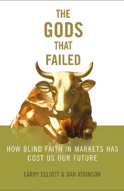 The Gods that Failed: How Blind Faith in Markets Has Cost Us Our Future. By Larry Elliott and Dan Atkinson. Nation Books, 304 pages, $26.95