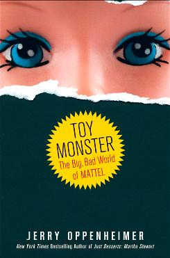 """Toy Monster: The Big, Bad World of Mattel,"" by Jerry Oppenheimer; Wiley, 288 pages, $24.95."