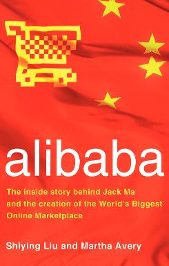 """""""Alibaba: The Inside Story Behind Jack Ma and the Creation of the World's Biggest Online Marketplace,"""" by Liu Shiying and Martha Avery; Collins Business, 228 pages, $25.99."""
