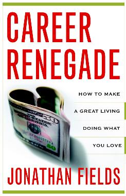 """Career Renegade: How to Make a Great Living Doing What You Love,"" by Jonathan Fields; Broadway Books, 288 pages, $14."