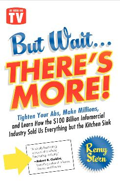 """But Wait. .. There's More! Tighten Your Abs, Make Millions, and Learn How the $100 Billion Infomercial Industry Sold Us Everything but the Kitchen Sink""; by Remy Stern; HarperCollins, 272 pages, $24.99."