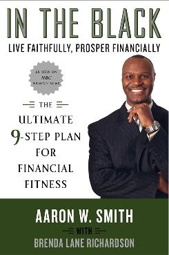 """In The Black: Live Faithfully, Prosper Financially, The Ultimate 9-Step Plan for Financial Fitness,"" by Aaron W. Smith with Brenda Lane Richardson; Amistad, 323 pages, $15.99."