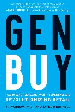 """Gen Buy: How Tweens, Teens and Twenty-Somethings Are Revolutionizing Retail,"" by Jayne O'Donnell and Kit Yarrow"