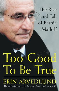 &quot;Too Good to Be True: The Rise and Fall of Bernie Madoff,&quot; by Erin Arvedlund. Portfolio, 310 pages, $25.95