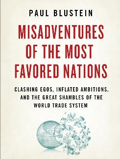 """Misadventures of the Most Favored Nations,"" by Paul Blustein; PublicAffairs, $27.95, 344 pages."