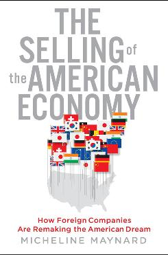 """The Selling of the American Economy: How Foreign Companies are Remaking the American Dream,"" by Micheline Maynard; Broadway Business, 272 pages, $26."