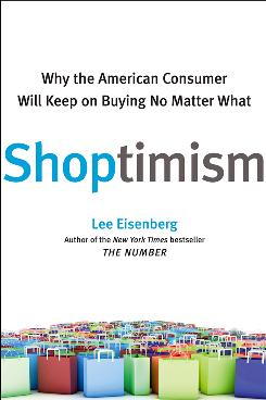 &quot;Shoptimism: Why the American Consumer Will Keep on Buying No Matter What,&quot; by Lee Eisenberg; Free Press, 334 pages, $26.