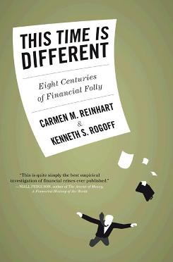 """This Time is Different: Eight Centuries of Financial Folly,"" by Carmen  Reinhart and Kenneth Rogoff; Princeton  University Press, $35, 496 pages."