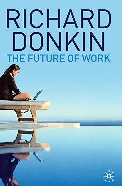 """The Future of Work,"" by Richard Donkin; Palgrave Macmillan, 256 pages, $45."