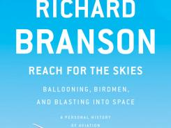 """Reach for the Skies: Ballooning, Birdmen, and Blasting into Space,"" by Richard Branson; Current Hardcover, 352 pages, $26.95."