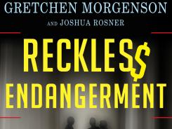 """Reckles$ Endangerment,"" by Gretchen Morgenson and Joshua Rosner."
